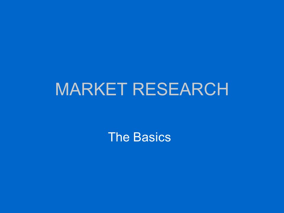 MARKET RESEARCH The Basics