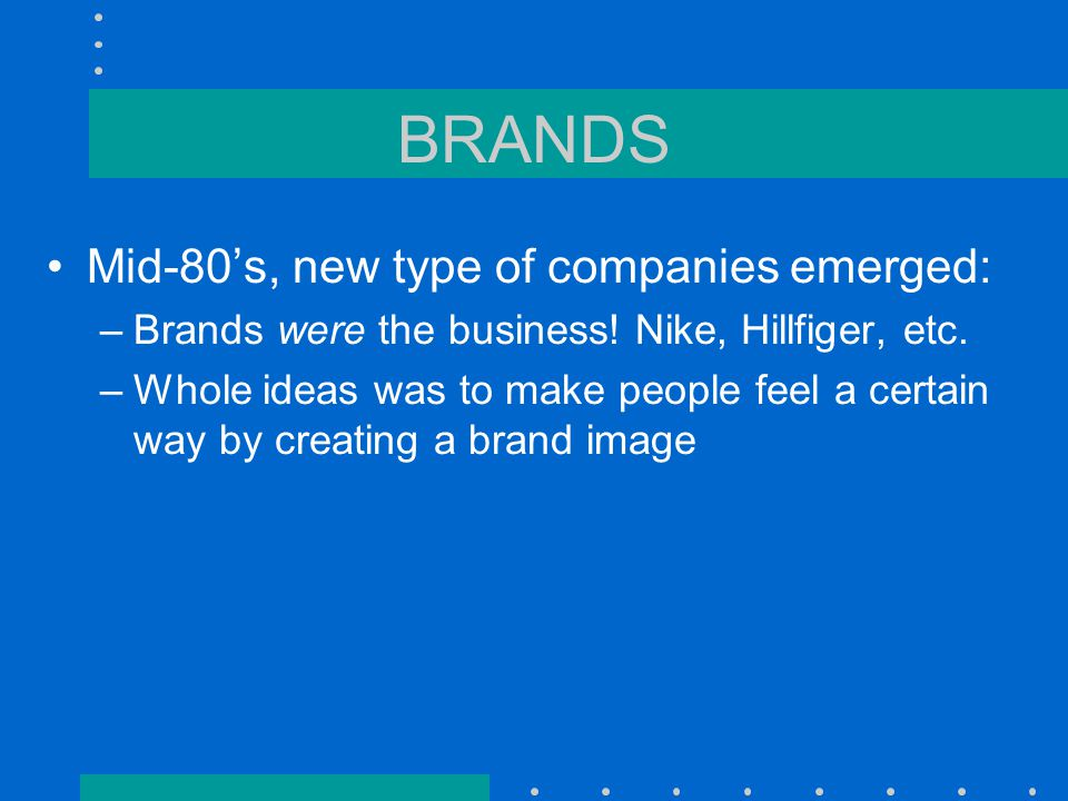 BRANDS Mid-80's, new type of companies emerged: –Brands were the business.
