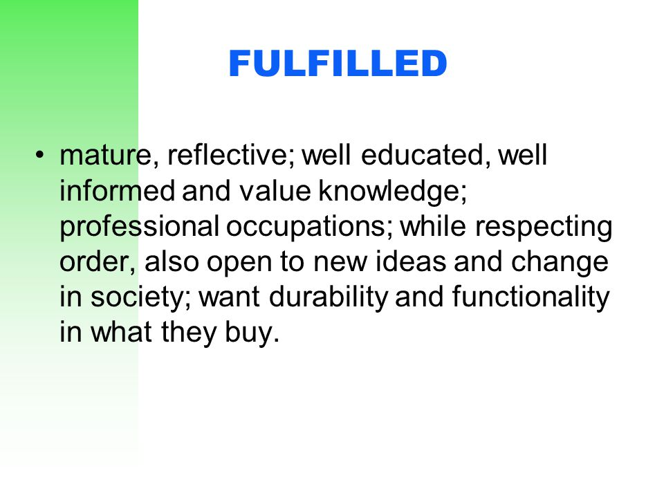 FULFILLED mature, reflective; well educated, well informed and value knowledge; professional occupations; while respecting order, also open to new ide