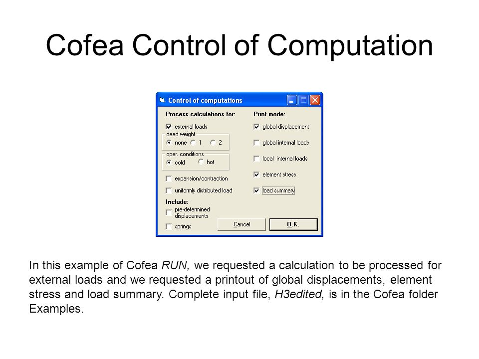 Cofea Control of Computation In this example of Cofea RUN, we requested a calculation to be processed for external loads and we requested a printout o