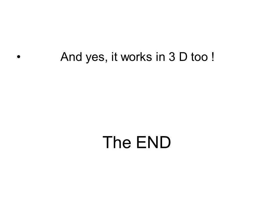 The END And yes, it works in 3 D too !