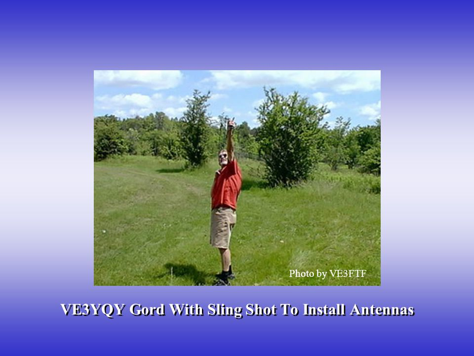 VE3YQY Gord With Sling Shot To Install Antennas Photo by VE3FTF