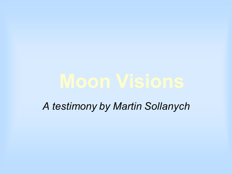 Moon Visions A testimony by Martin Sollanych