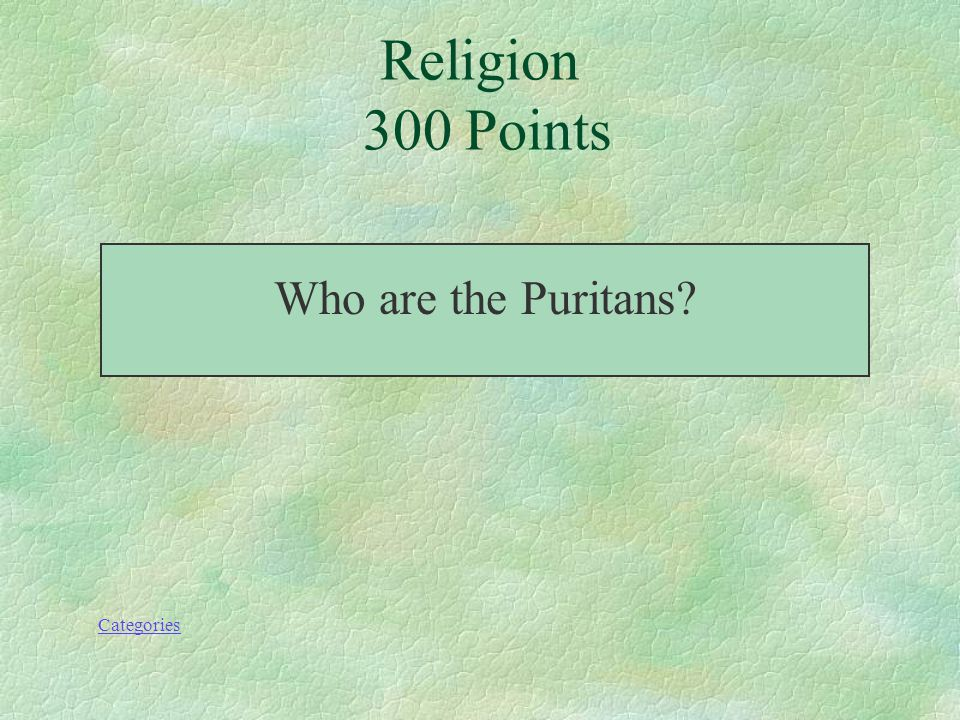 Religion 300 Points This radical Protestant sect wanted to strip the Anglican Church of all traces of Roman Catholic influence. Categories
