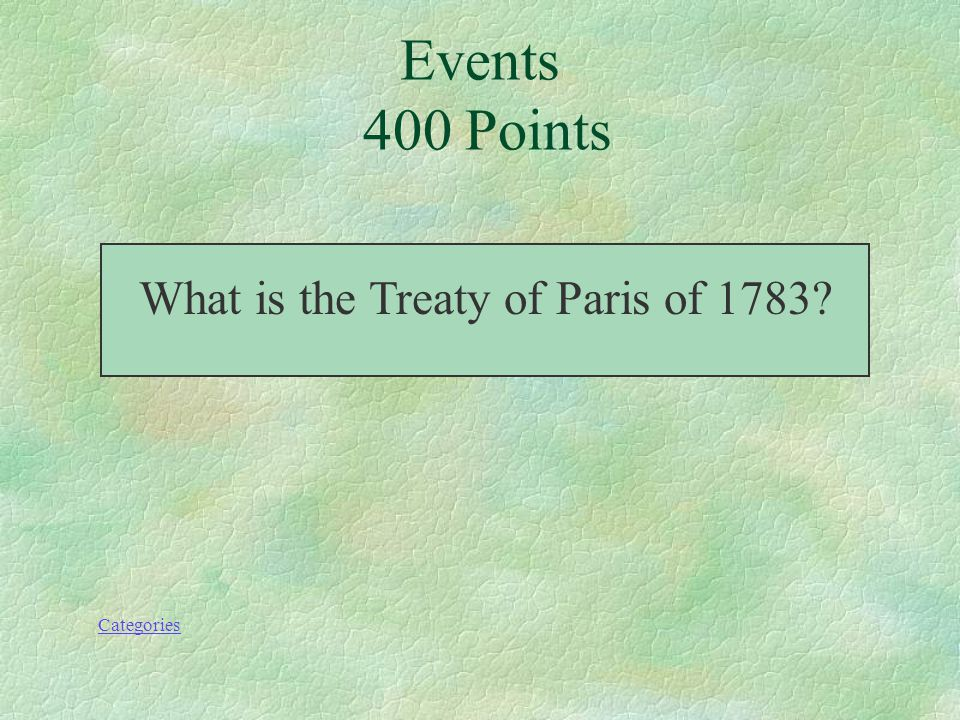 This treaty recognized the United States as a sovereign nation. Categories Events 400 Points