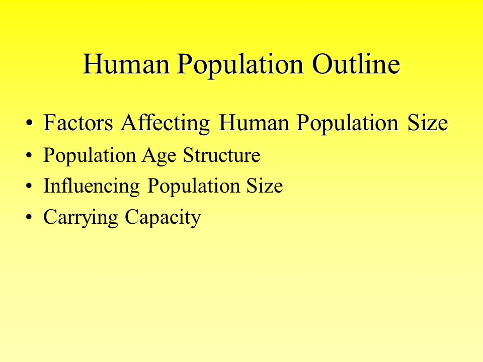 Human Population Outline Factors Affecting Human Population SizeFactors Affecting Human Population Size Population Age Structure Influencing Populatio