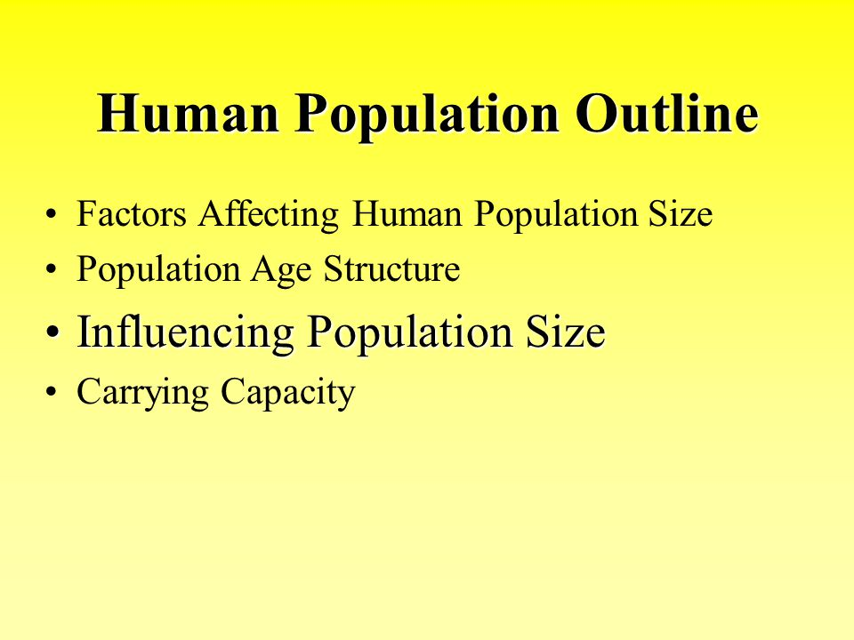 Human Population Outline Factors Affecting Human Population Size Population Age Structure Influencing Population SizeInfluencing Population Size Carry