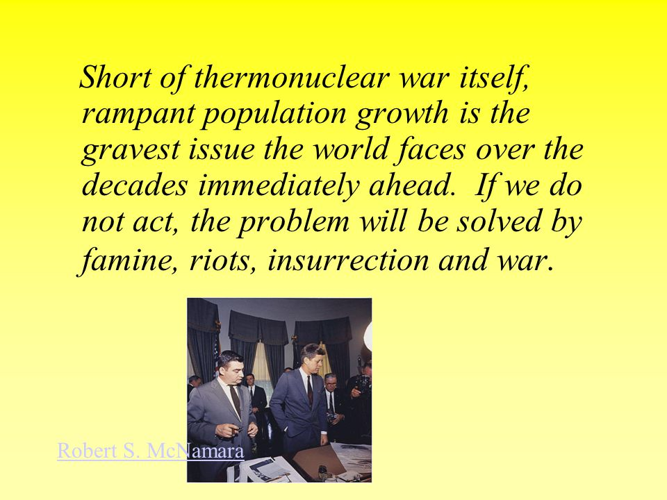Short of thermonuclear war itself, rampant population growth is the gravest issue the world faces over the decades immediately ahead. If we do not act