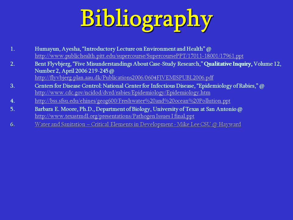 """Bibliography 1. 1.Humayun, Ayesha, """"Introductory Lecture on Environment and Health"""" @ http://www.publichealth.pitt.edu/supercourse/SupercoursePPT/1701"""