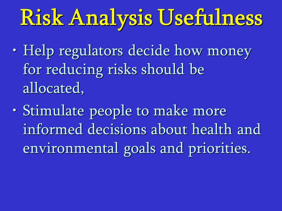 Risk Analysis Usefulness Help regulators decide how money for reducing risks should be allocated,Help regulators decide how money for reducing risks s