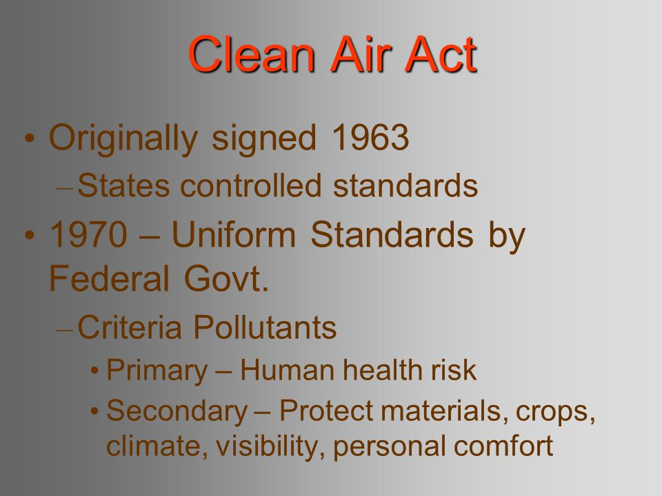 Clean Air Act 1990 version – Acid rain, urban smog, toxic air pollutants, ozone depletion, marketing pollution rights, VOC's 1997 version – Reduced ambient ozone levels – Cost $15 billion/year -> save 15,000 lives – Reduce bronchitis cases by 60,000 per year – Reduce hospital respiratory admission 9000/year