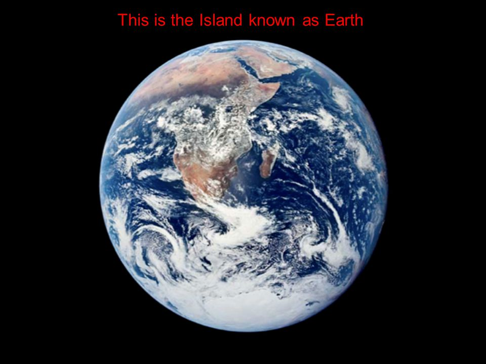2 This is the Island known as Earth