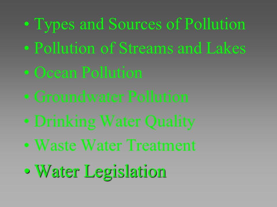 Types and Sources of Pollution Pollution of Streams and Lakes Ocean Pollution Groundwater Pollution Drinking Water Quality Waste Water Treatment Water
