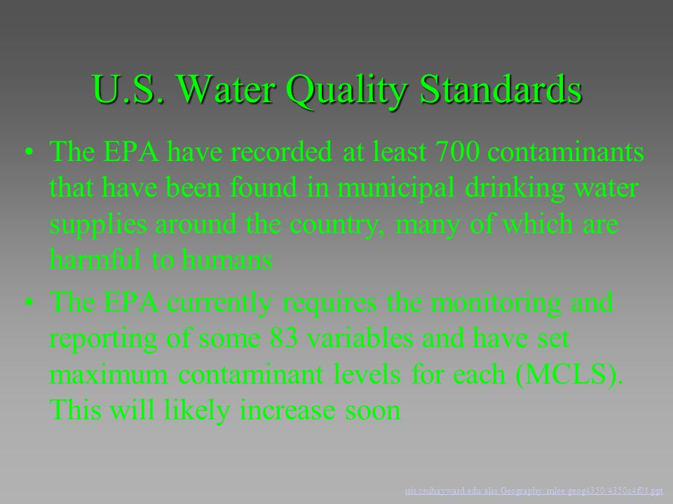 U.S. Water Quality Standards The EPA have recorded at least 700 contaminants that have been found in municipal drinking water supplies around the coun