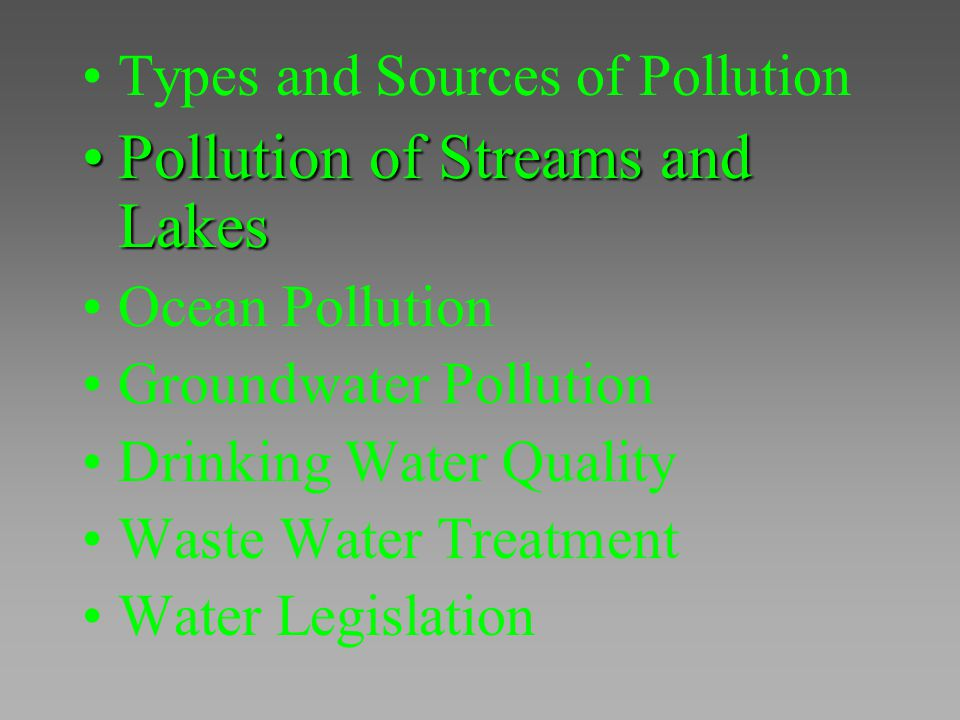 Types and Sources of Pollution Pollution of Streams and LakesPollution of Streams and Lakes Ocean Pollution Groundwater Pollution Drinking Water Quali