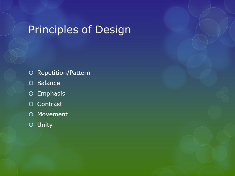 Principles of Design  Repetition/Pattern  Balance  Emphasis  Contrast  Movement  Unity