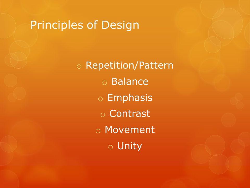 Principles of Design o Repetition/Pattern o Balance o Emphasis o Contrast o Movement o Unity