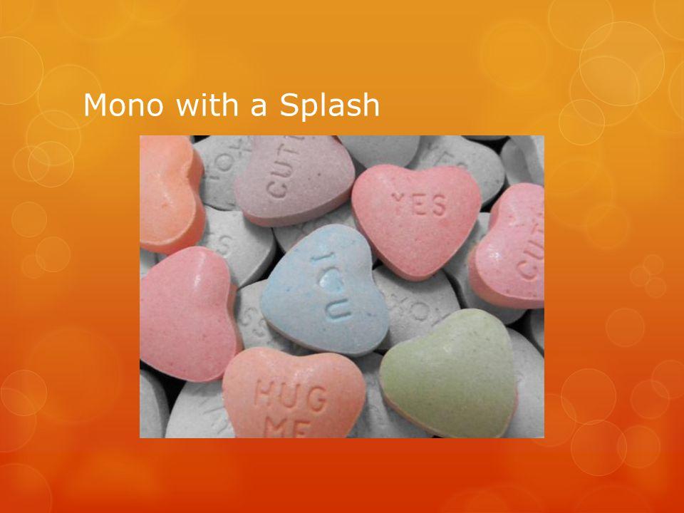 Mono with a Splash