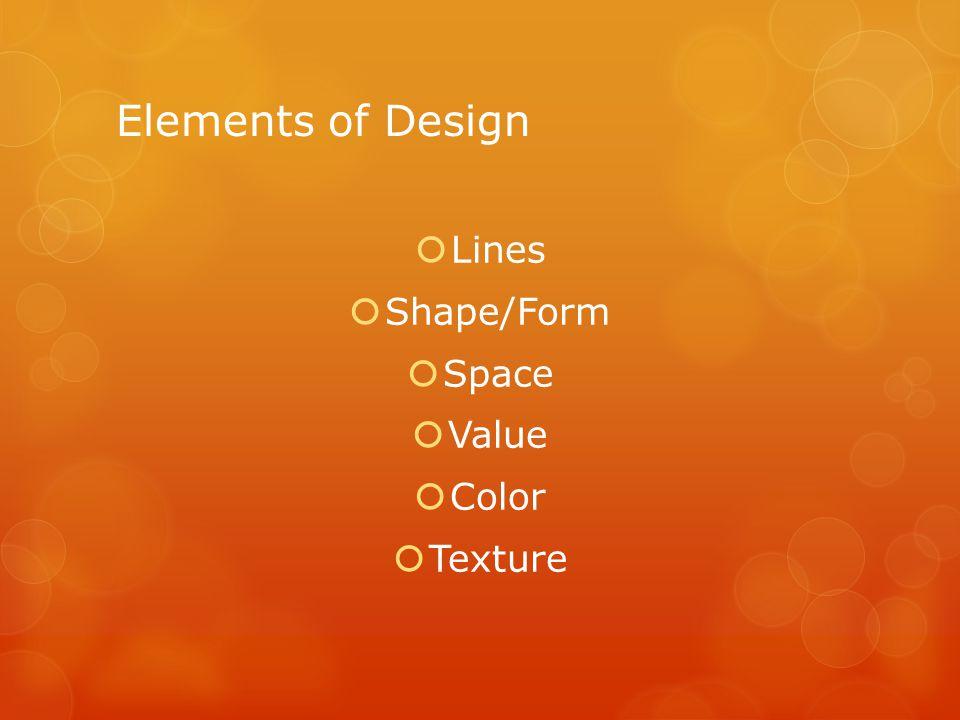 Elements of Design  Lines  Shape/Form  Space  Value  Color  Texture