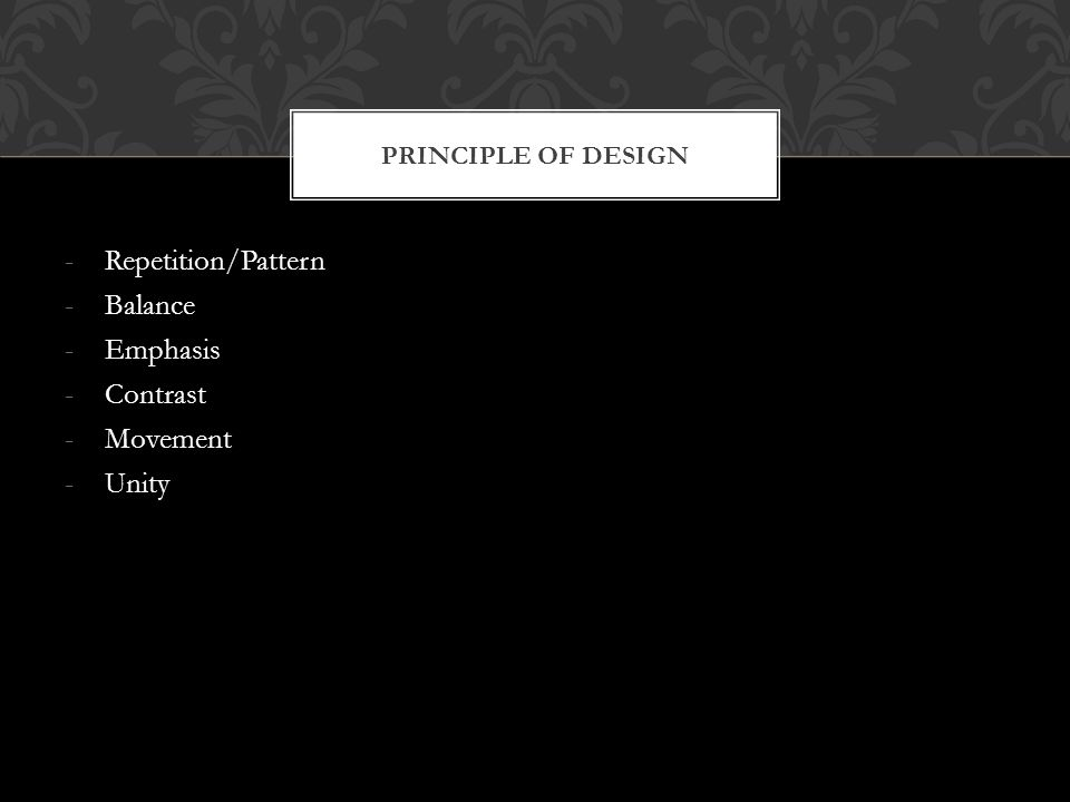 -Repetition/Pattern -Balance -Emphasis -Contrast -Movement -Unity PRINCIPLE OF DESIGN