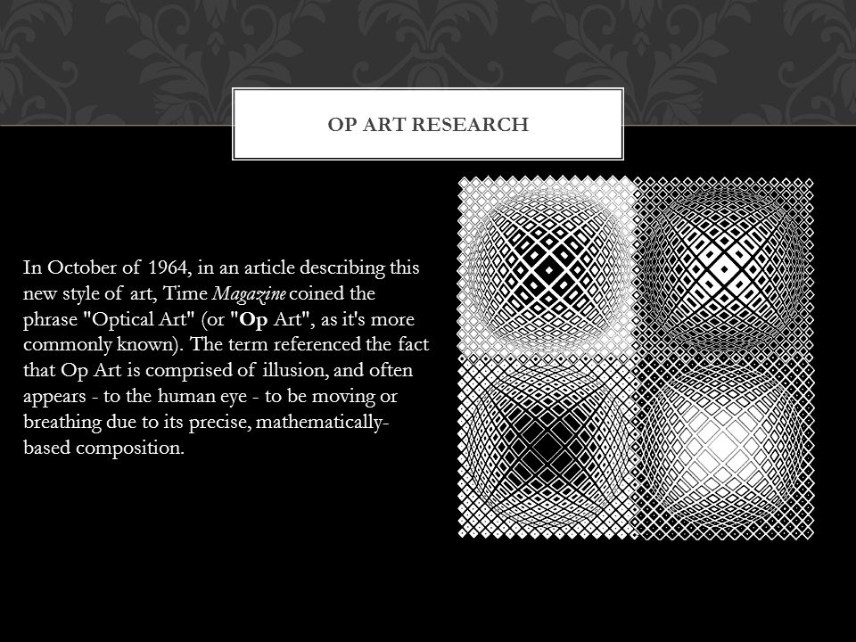 OP ART RESEARCH In October of 1964, in an article describing this new style of art, Time Magazine coined the phrase