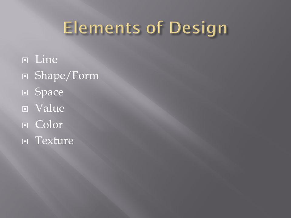  Line  Shape/Form  Space  Value  Color  Texture
