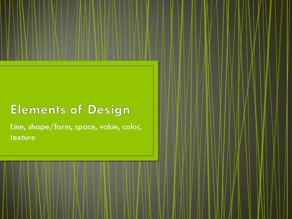 Line, shape/form, space, value, color, texture