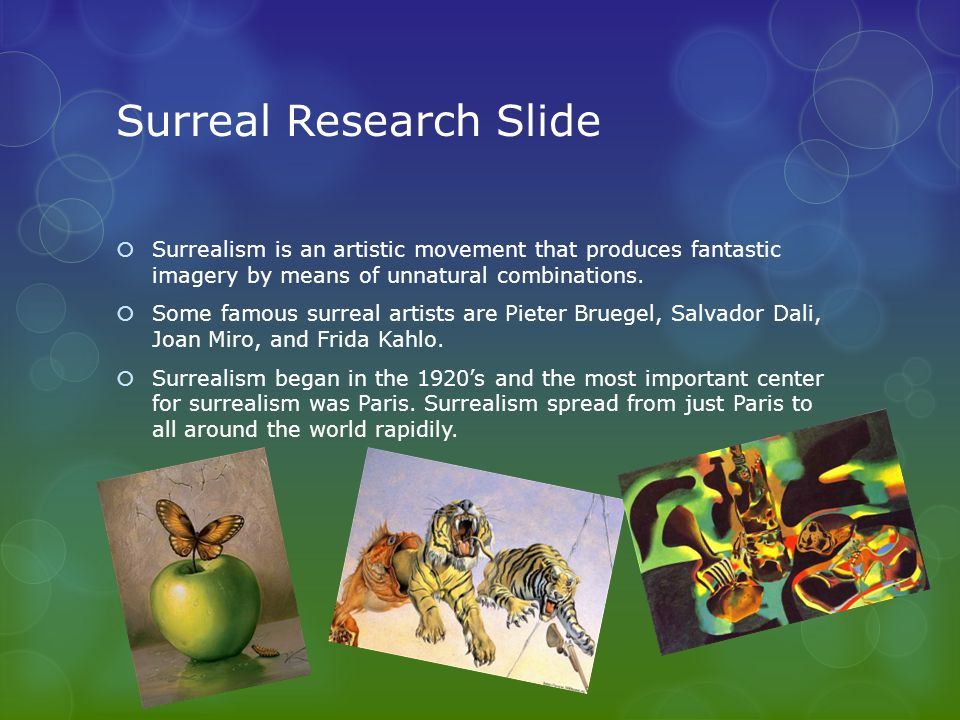 Surreal Research Slide  Surrealism is an artistic movement that produces fantastic imagery by means of unnatural combinations.