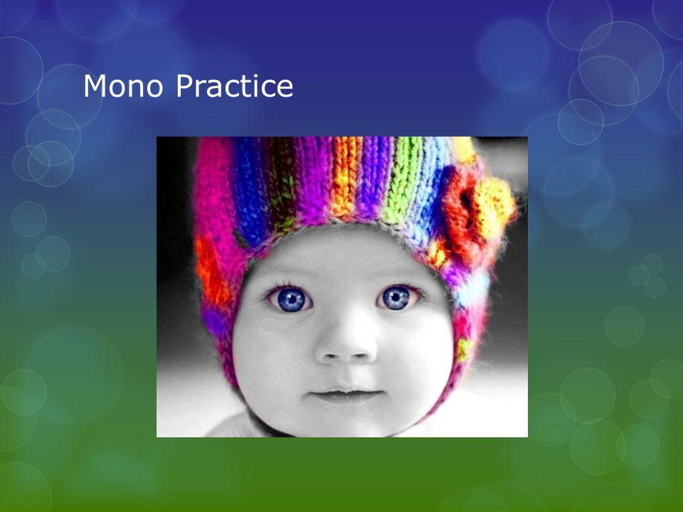 Mono Practice