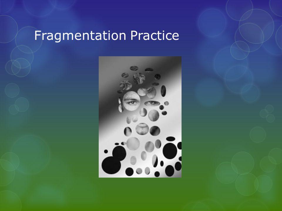 Fragmentation Practice