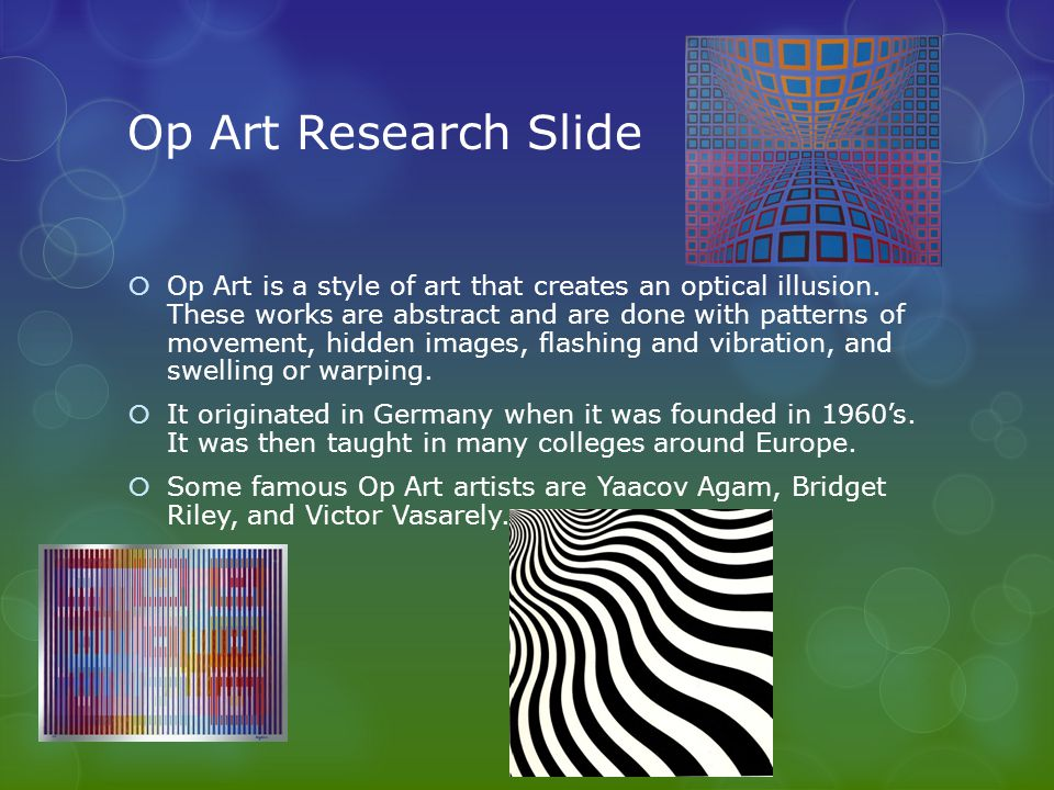 Op Art Research Slide  Op Art is a style of art that creates an optical illusion.