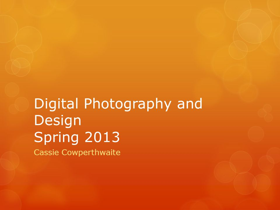 Digital Photography and Design Spring 2013 Cassie Cowperthwaite