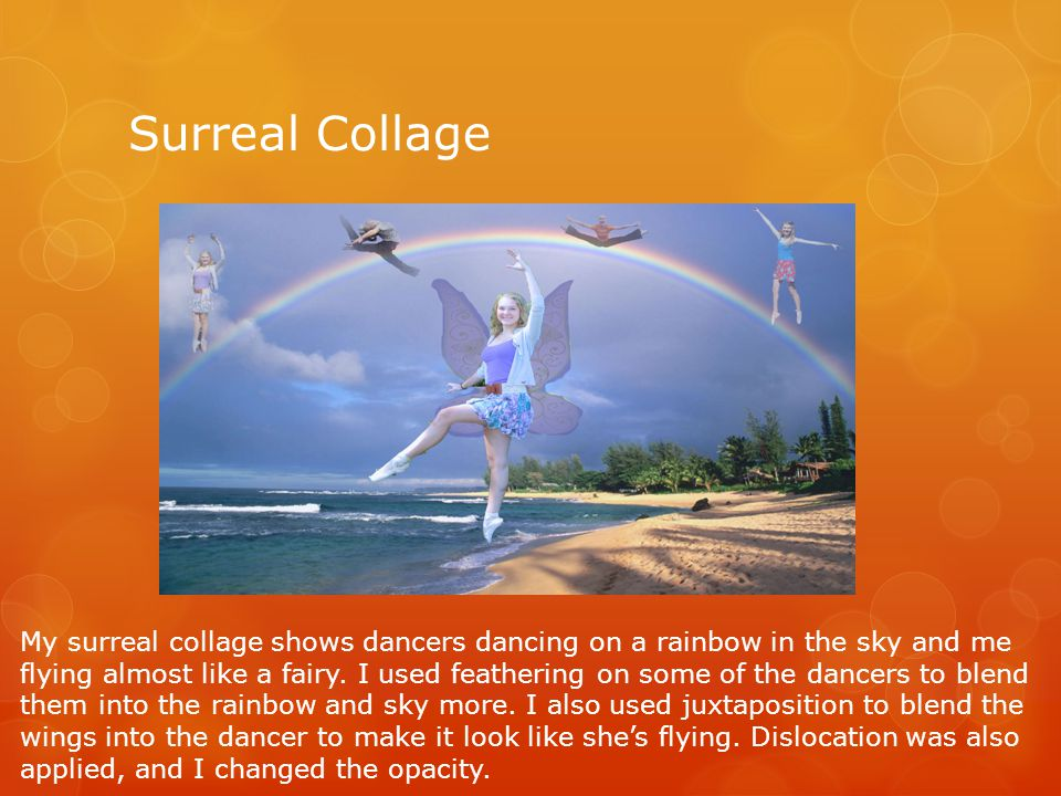 Surreal Collage My surreal collage shows dancers dancing on a rainbow in the sky and me flying almost like a fairy.