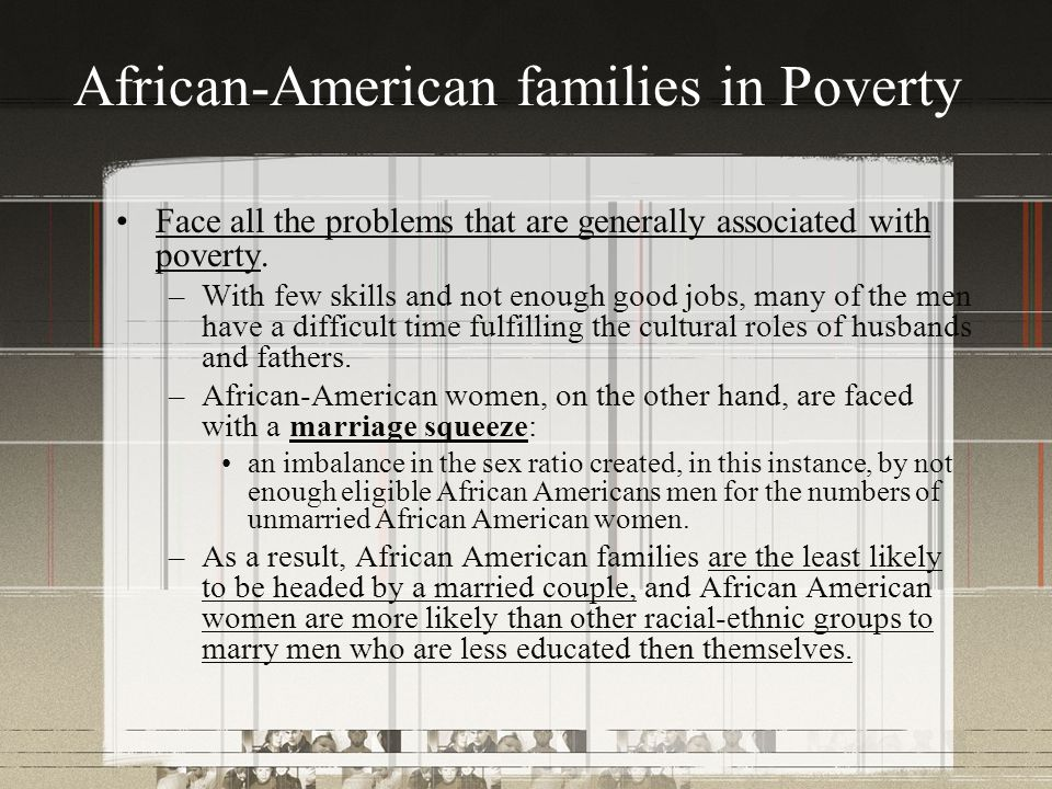African-American families in Poverty Face all the problems that are generally associated with poverty.