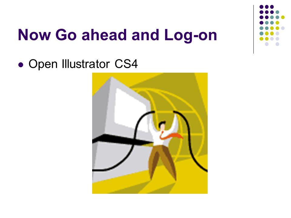 Now Go ahead and Log-on Open Illustrator CS4