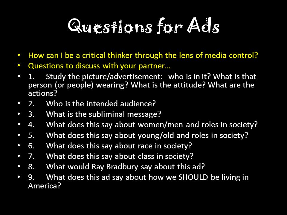 Questions for Ads How can I be a critical thinker through the lens of media control.