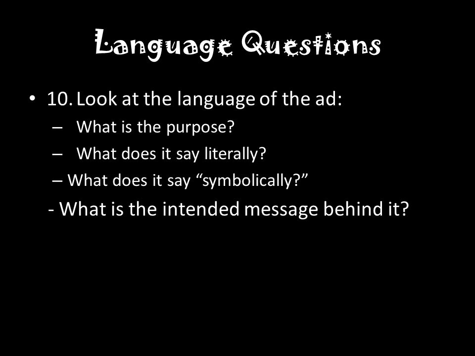 Language Questions 10.Look at the language of the ad: – What is the purpose.