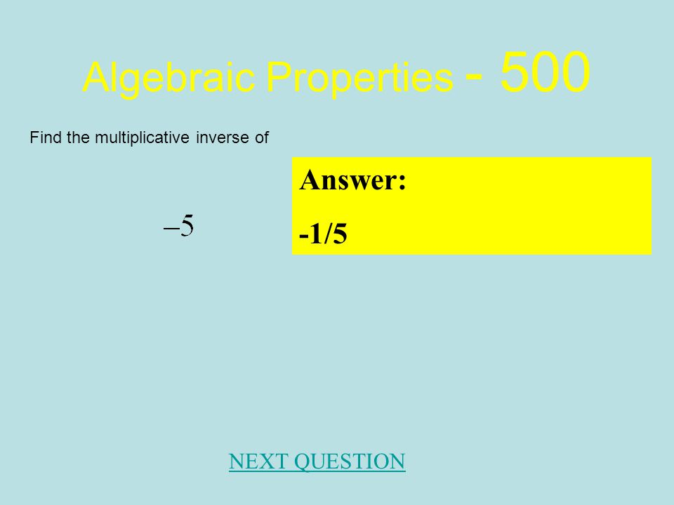 Algebraic Properties - 400 Answer: Associative Property of Addition NEXT QUESTION State the correct property.