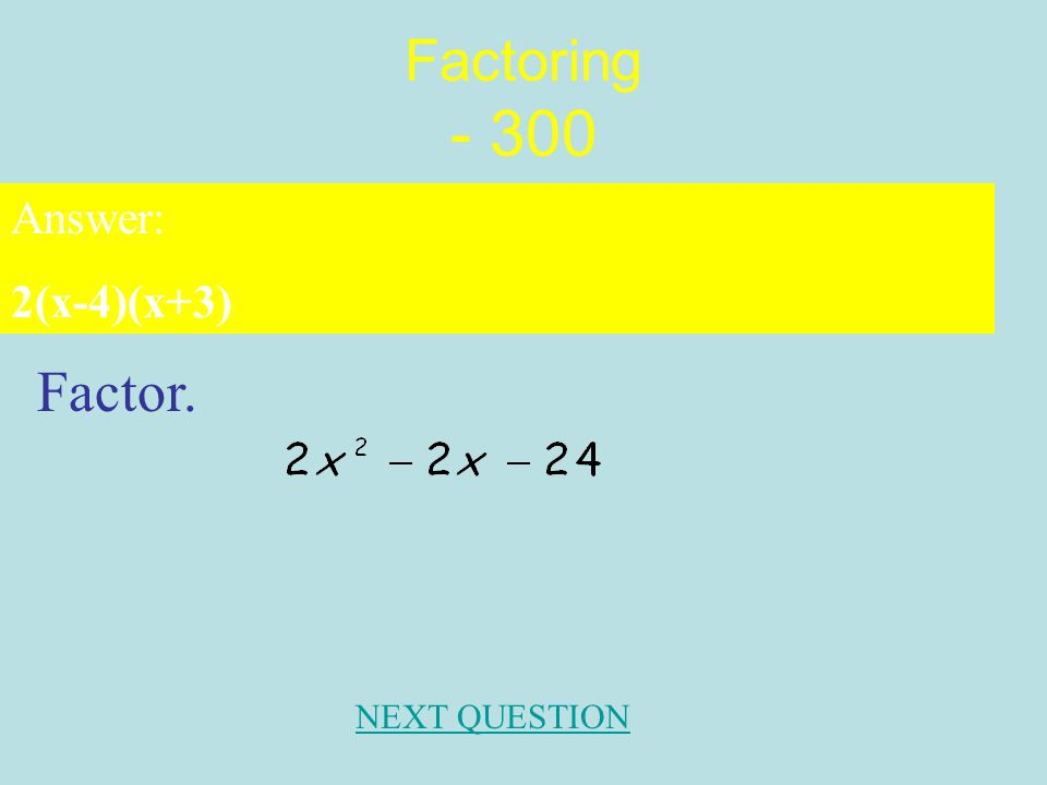 Factoring - 200 Factor. Answer: NEXT QUESTION