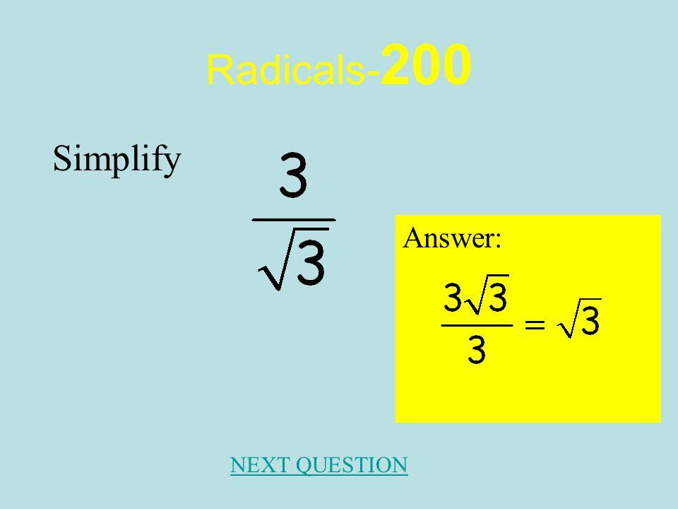 Radicals- 100 Answer: 4 NEXT QUESTION