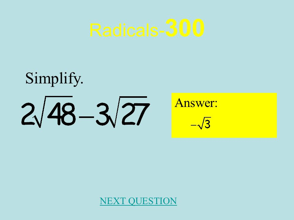 Radicals- 200 Answer: NEXT QUESTION Simplify
