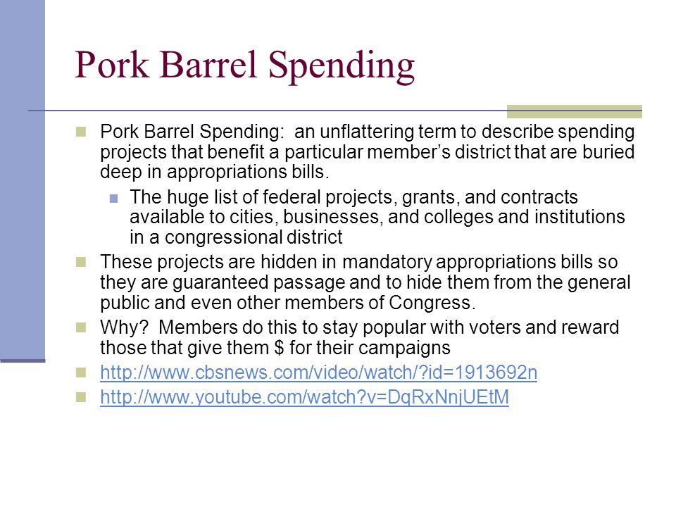 Pork Barrel Spending Pork Barrel Spending: an unflattering term to describe spending projects that benefit a particular member's district that are bur