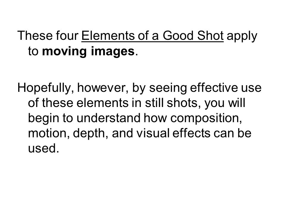 These four Elements of a Good Shot apply to moving images.