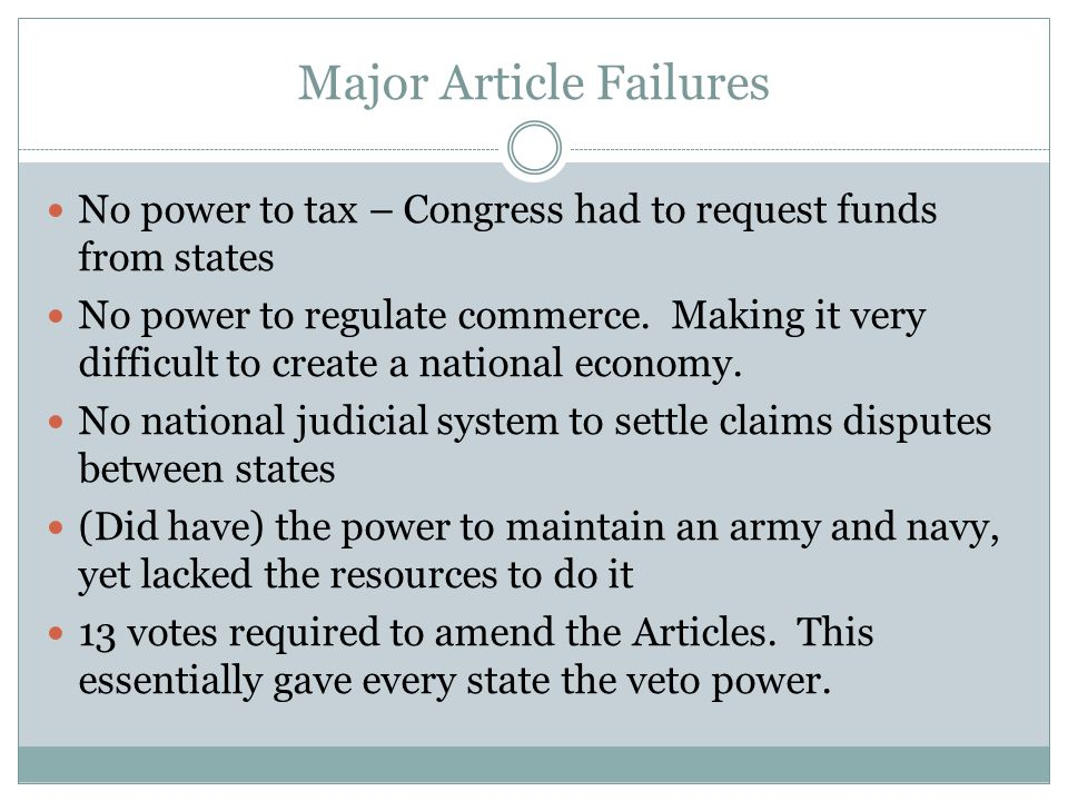 Major Article Failures No power to tax – Congress had to request funds from states No power to regulate commerce.