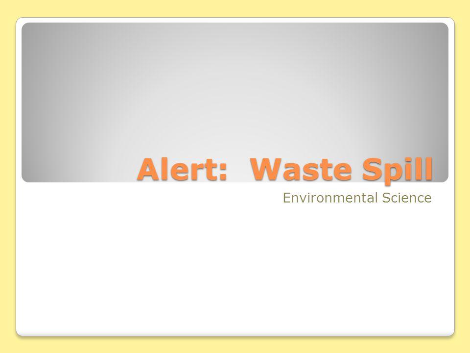 Alert: Waste Spill Environmental Science