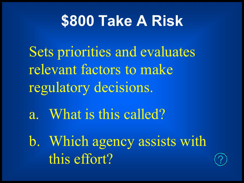 $600 Take a Risk The scientific process of estimating the threat of particular chemicals which have an effect upon human health.