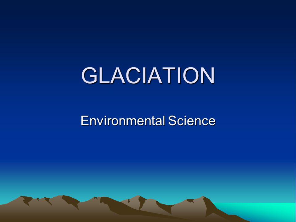 GLACIATION Environmental Science