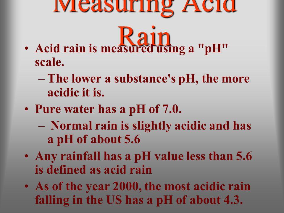 Measuring Acid Rain Acid rain is measured using a