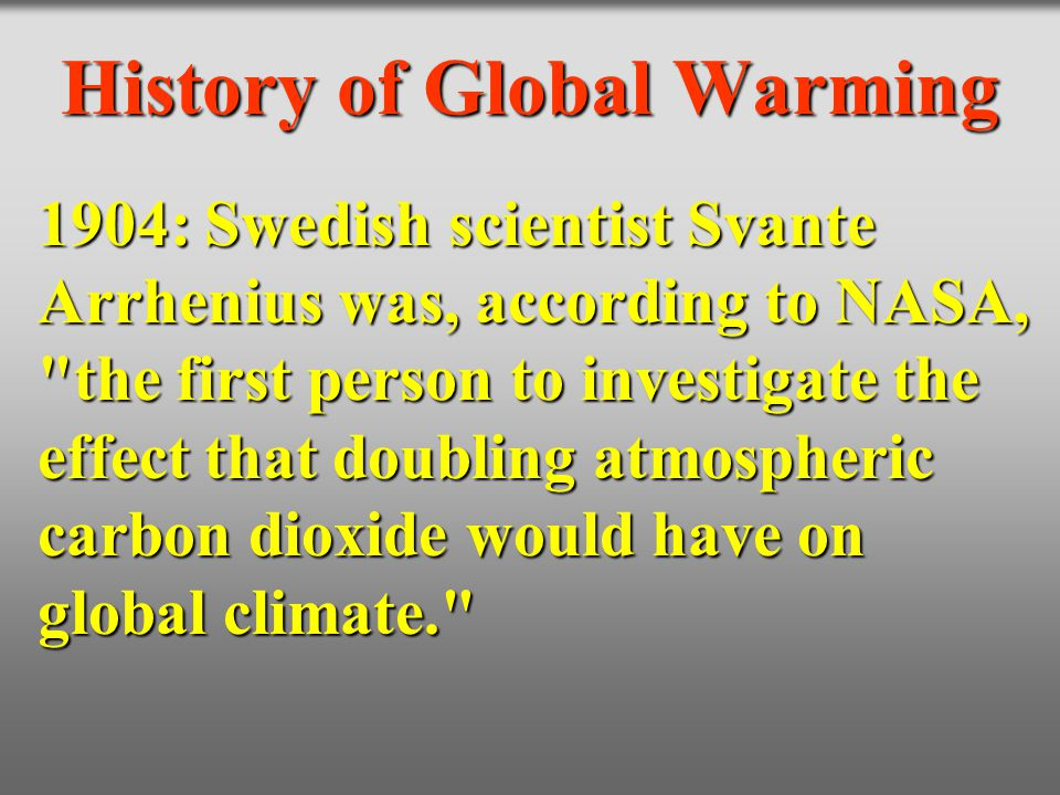 History of Global Warming 1904: Swedish scientist Svante Arrhenius was, according to NASA,