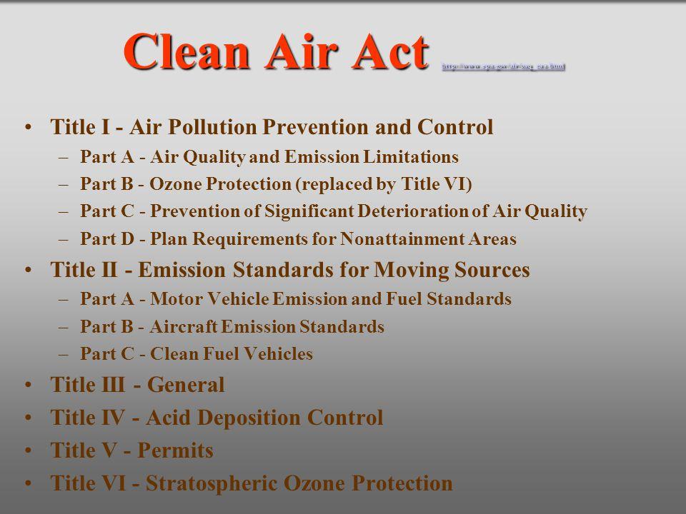Clean Air Act http://www.epa.gov/air/oaq_caa.html http://www.epa.gov/air/oaq_caa.html Title I - Air Pollution Prevention and Control –Part A - Air Qua